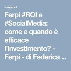 Ferpi #ROI e #SocialMedia: come e quando è efficace l'investimento? - Ferpi - di Federica Carini