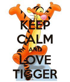 KEEP CALM AND LOVE TIGGER