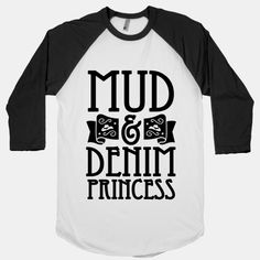 Mud & Denim Princess #mudding #denim #country #cowgirl
