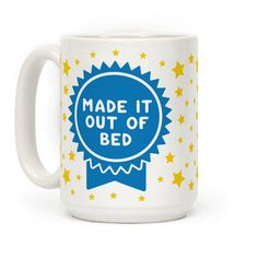 Made It Out Of Bed - You did it! You made it out of bed! Start the morning right and let the world know about your medal worthy accomplishment with this mug! Perfect for lazy days you'd rather be back in bed.