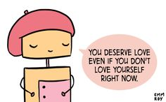 You deserve love even if you don't love yourself right now! #selfcare #recovery #depression