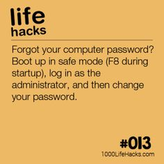 Forgot your computer password? Boot up in safe mode during startup), log in as the administrator, and then change your password. Life Hacks - DIY - Tips Computer Basics, Computer Help, Computer Technology, Computer Tips, Simple Life Hacks, Useful Life Hacks, I Need To Know, Things To Know, Lifehacks