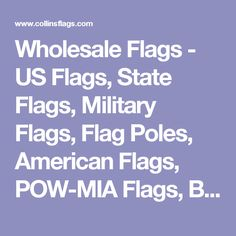 Wholesale Flags - US Flags, State Flags, Military Flags, Flag Poles, American Flags, POW-MIA Flags, Blue Star Banners.