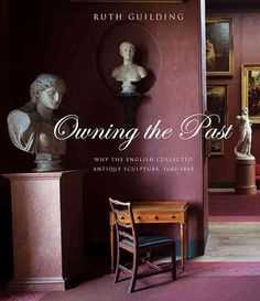 Owning The Past. Why The English Collected Antique Sculpture. 1640 -1840. - Potterton Books London