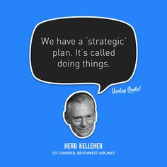 """We have a 'strategic plan. It's called doing things."" - Herb Kelleher - ""We have a 'strategic plan. It's called doing things. Startup Quotes, Entrepreneur Quotes, Business Quotes, Uplifting Quotes, Inspirational Quotes, Aviation Quotes, Aviation Art, Social Design, Planner Organization"