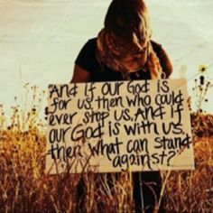 If God be for us, then who can stand against us?