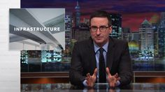 Mar 2 Last Week Tonight with John Oliver: Infrastructure (HBO) America's crumbling infrastructure: It's not a sexy problem, but it is a scary one. Connect with Last Week Tonight online... Subscribe to the Last Week Tonig...