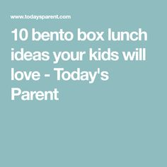 10 bento box lunch ideas your kids will love - Today's Parent