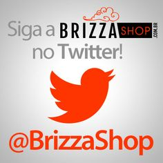Siga a Brizza Shop também pelo Twitter! www.facebook.com/brizzashop