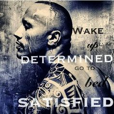Fitness and weight loss motivation from Dwayne Johnson, aka The Rock.Wake up Determined and Go To Be Satisfied. Fitness Motivation, Fitness Quotes, Fitness Goals, Fitness Tips, Health Fitness, Workout Quotes, Health Quotes, Training Motivation, Fitness Workouts