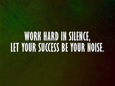 #Work #hard in silence, let your #success be your noise