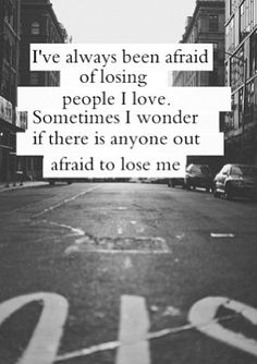 I've always been afraid of losing people I love. Sometimes I wonder if there is anyone afraid to lose me. Sad Quotes, Love Quotes, Inspirational Quotes, Brainy Quotes, Motivating Quotes, Greek Quotes, Random Quotes, Romantic Quotes, Poetry Quotes