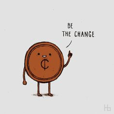 Funny Pun: Be The Change - Coin - Humor