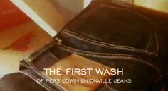 """""""The First Wash of Pers Edwin Unionville Jeans""""    http://denimfuture.com/watch-video/the-first-wash-of-pers-edwin-unionville-jeans"""