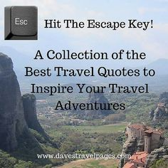 Hit the Escape Key with Dave's Travel Pages! A collection of the best travel quotes to inspire your travel adventures.