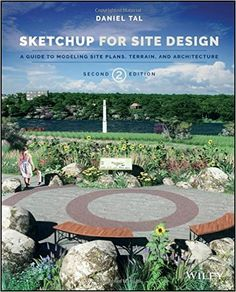 Sketchup for site design : a guide to modeling site plans, terrain, and architecture / Daniel Tal.-- 2nd ed.-- New Jersey : Wiley, 2016.
