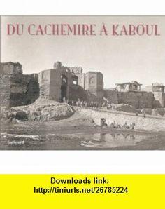 Du Cachemire � Kaboul (9782070117352) Omar Khan, John Burke, William Baker , ISBN-10: 2070117359  , ISBN-13: 978-2070117352 ,  , tutorials , pdf , ebook , torrent , downloads , rapidshare , filesonic , hotfile , megaupload , fileserve