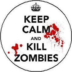 """KEEP CALM AND KILL ZOMBIES 1.25"""" Pinback Button Badge / Pin:    These buttons are manufactured from the highest quality materials... made of a hard metal base, thick mylar, and true to life vibrant colors."""
