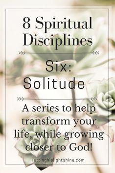 8 Spiritual Disciplines: Six-Solitude – Letting His Light Shine Bible Verses For Women, Bible Verses Quotes, Spiritual Disciplines, Sisters In Christ, Scripture Study, Christian Encouragement, Daily Devotional, Spiritual Growth, Solitude