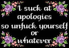Funny Apology Cross Stitch Pattern Funny, Unfuck Yourself Cross Stitch, Apology Cross Stitch, Funny Quote, Subversive Cross Stitch Pattern Pattern number: 186 This PDF counted cross stitch pattern available for instant download. Floss: DMC Fabric: AIDA 14-count ( other AIDA Fabric