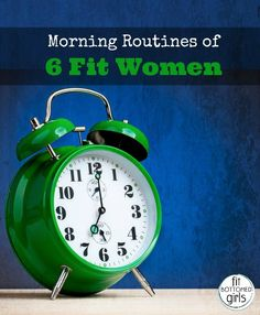 Morning routines of 6 VERY fit women! via @fitbottomedgirl
