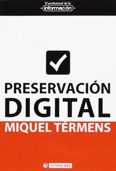 Preservación digital / Miquel Térmens