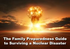 Nuclear disasters are time sensitive. These are the immediate actions a family must take to survive when nuclear war presents itself.