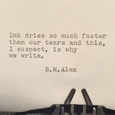 He always wanted me to write about him. He didn't know I only know how to express sorrow, doubt, and loss.and now he finally got his wish. I'm writing all about him. Writer Quotes, Literary Quotes, Poetry Quotes, Book Quotes, Words Quotes, Me Quotes, Sayings, Journal Quotes, Writing Advice