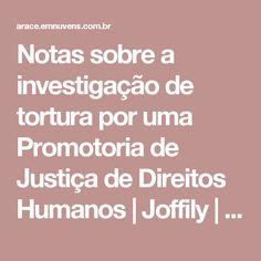 Notas sobre a investigação de tortura por uma Promotoria de Justiça de Direitos Humanos | Joffily | ARACÊ – Direitos Humanos em Revista