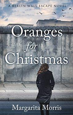Oranges for Christmas: A Berlin Wall Escape Novel by [Morris, Margarita]