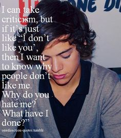 I Don't Harry.<3 It's Okay. I'll be your shoulder to cry on !