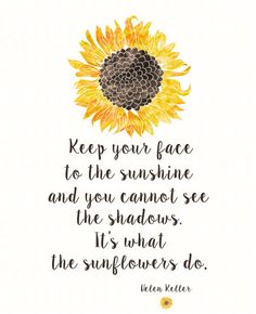 Inspirational Sunflower Print- Helen Keller Quote - - Keep Your Face To The. Inspirational Sunflower Print- Helen Keller Quote - - Keep Your Face To The Sunshine - DIY Printable Wall Art - Sunflower Printable Sunflower Quotes, Sunflower Print, Sunflower Tattoo Meaning, Sunflower Pictures, Positive Quotes, Motivational Quotes, Inspirational Quotes, Positive Thoughts, The Words