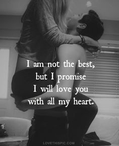 I Promise I Will Love You With All My Heart love love quotes sexy quotes black and white couples kiss quote couple in love love quote kiss me sexy love quotes romantic love quotes love quotes for him and her Cute Love Quotes, Short Love Quotes For Him, Cute Couple Quotes, Romantic Love Quotes For Him, Him And Her Quotes, Kissing Quotes For Him, True Love Quotes For Him, Couples Quotes For Him, Sweet Quotes