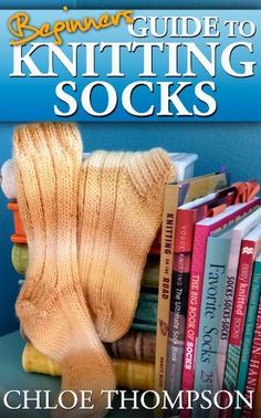 Beginners Guide To Knitting Socks (How to Knit) by Chloe Thompson, http://www.amazon.com/dp/B00E9M0H3U/ref=cm_sw_r_pi_dp_gE5bsb1Z90C06