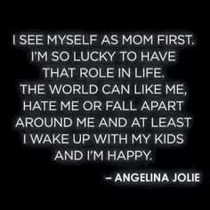 My purpose in life is to be a mother, I seriously believe that. I am truly blessed