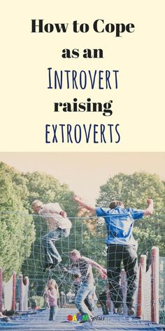 How to raise an extroverted child when you are an introvert! A few suggestions for providing for your child's social needs while caring for yourself   www.sahmplus.com