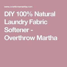 DIY 100% Natural Laundry Fabric Softener - Overthrow Martha
