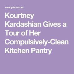 Kourtney Kardashian Gives a Tour of Her Compulsively-Clean Kitchen Pantry