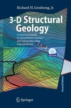 3-D structural geology : a practical guide for surface and subsurface map interpretation / Richard H. Groshong. Berlin : Springer, cop. 2006. The book includes new material, in particular examples of 3-D models and techniques for using kinematic models to predict fault and ramp-anticline geometry. The book is geared toward the professional user concerned about the accuracy of an interpretation and the speed with which it can be obtained from incomplete data. Numerous analytical solutions…