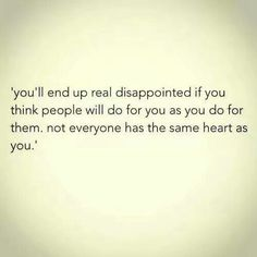 Not everyone has the same heart as you.