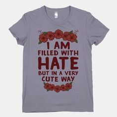 I Am Filled With Hate | T-Shirts, Tank Tops, Sweatshirts and Hoodies | HUMAN