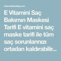 E Vitamini Saç Bakımın Maskesi Tarifi E vitamini saç maske tarifi ile tüm saç sorunlarınızı ortadan kaldırabilir, Düzenli kullanımdan sonra, daha gür saçlara sa