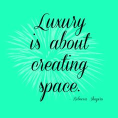 Luxury is about creating space.