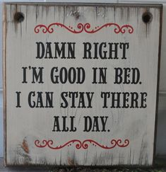 Damn Right Im Good In Bed Western Rustic Vintage Man Cave Wood Sign Home Decor- totally getting this for Fathers Day