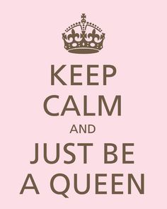 Just be a Queen!