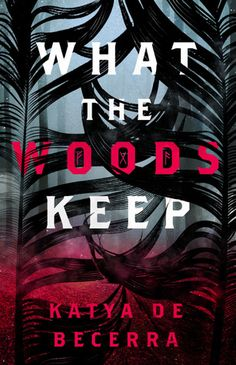 Cover Reveal: What The Woods Keep by Katya De Becerra - On sale September 18, 2018! #CoverReveal