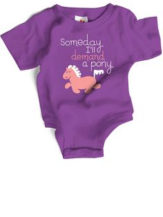 Wry Baby - Someday I'll Demand a Pony Snapsuit™ | VAULT-- yes I imagine my niece will!