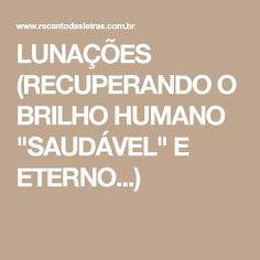 """LUNAÇÕES (RECUPERANDO O BRILHO HUMANO """"SAUDÁVEL"""" E ETERNO...)"""