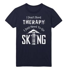 I don't need therapy, i just need go skiing t-shirts