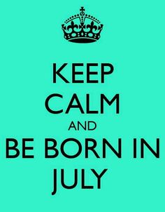BE BORN IN JULY..,